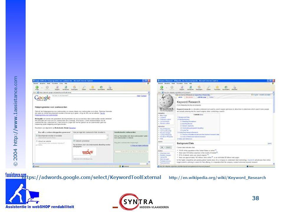 © 2004 http://www.1assistance.com 38 https://adwords.google.com/select/KeywordToolExternal http://en.wikipedia.org/wiki/Keyword_Research