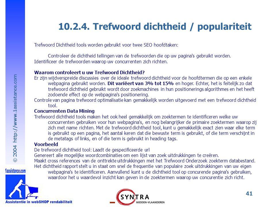 © 2004 http://www.1assistance.com 41 10.2.4. Trefwoord dichtheid / populariteit Trefwoord Dichtheid tools worden gebruikt voor twee SEO hoofdtaken: Co