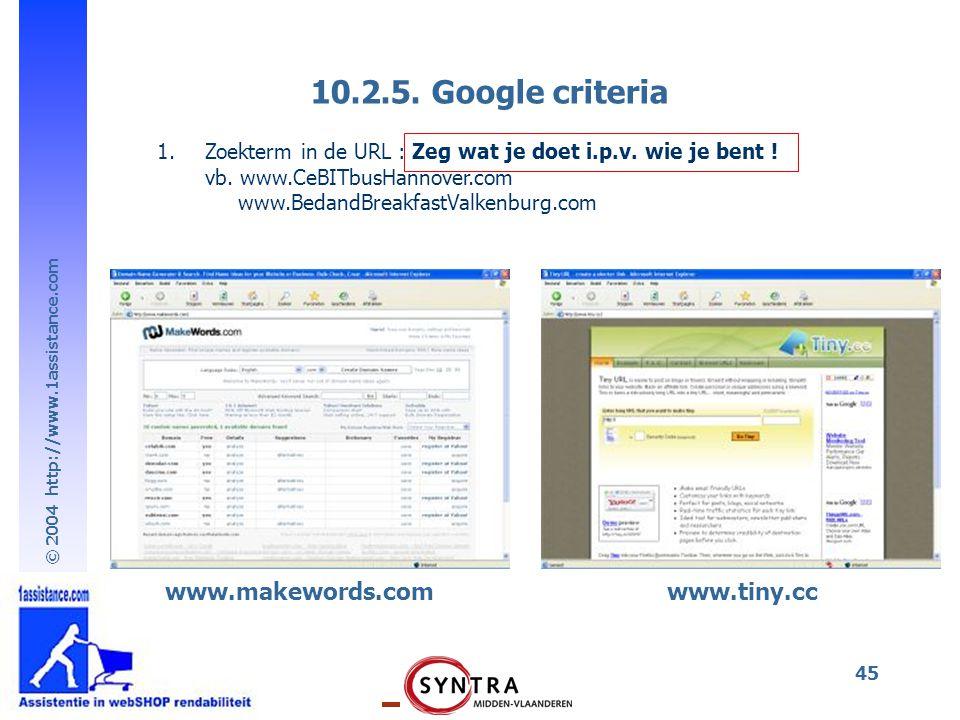 © 2004 http://www.1assistance.com 45 10.2.5. Google criteria 1.Zoekterm in de URL : Zeg wat je doet i.p.v. wie je bent ! vb. www.CeBITbusHannover.com