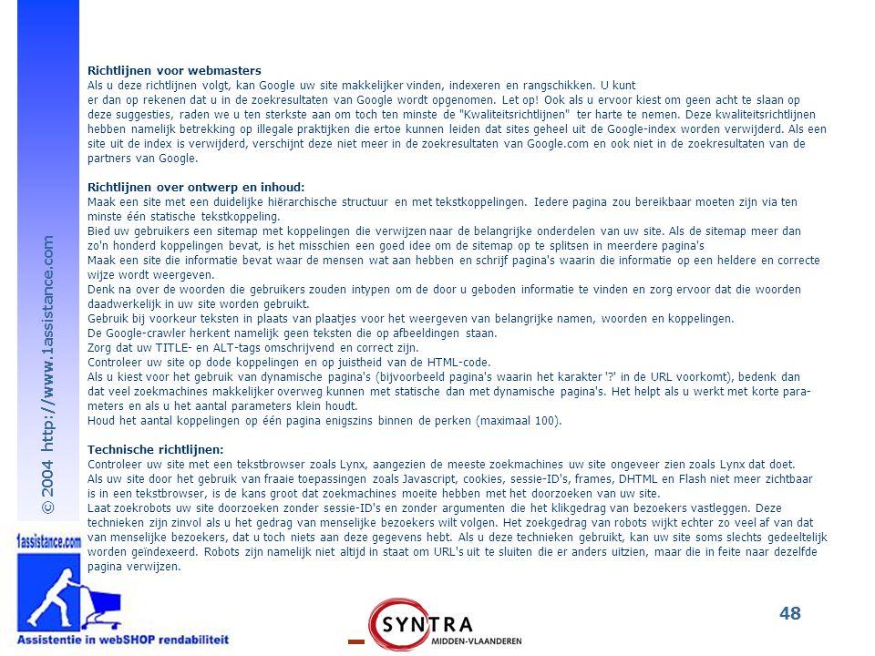 © 2004 http://www.1assistance.com 48 Richtlijnen voor webmasters Als u deze richtlijnen volgt, kan Google uw site makkelijker vinden, indexeren en rangschikken.