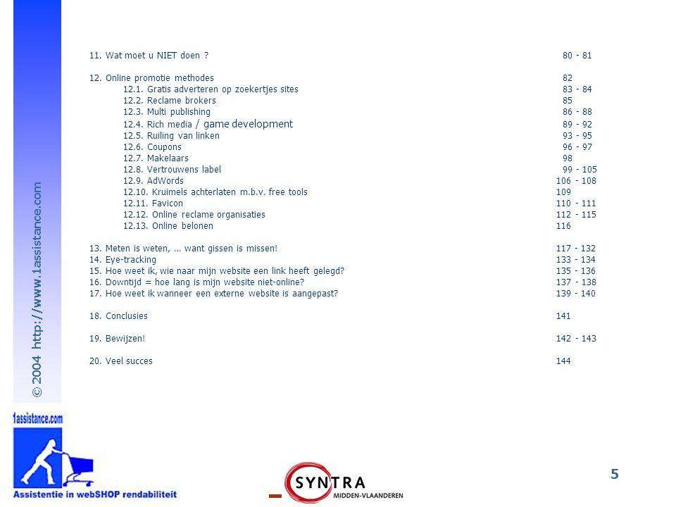 © 2004 http://www.1assistance.com 5 11. Wat moet u NIET doen ?80 - 81 12. Online promotie methodes82 12.1. Gratis adverteren op zoekertjes sites83 - 8