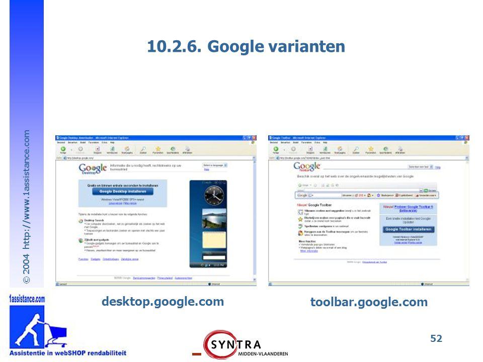 © 2004 http://www.1assistance.com 52 10.2.6. Google varianten toolbar.google.com desktop.google.com