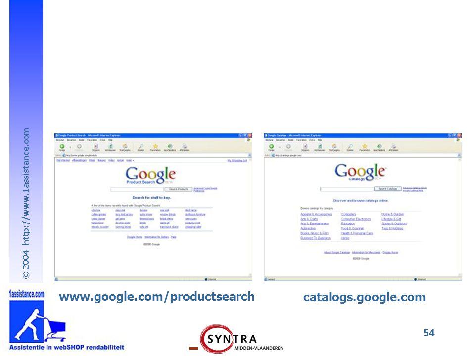 © 2004 http://www.1assistance.com 54 www.google.com/productsearch catalogs.google.com
