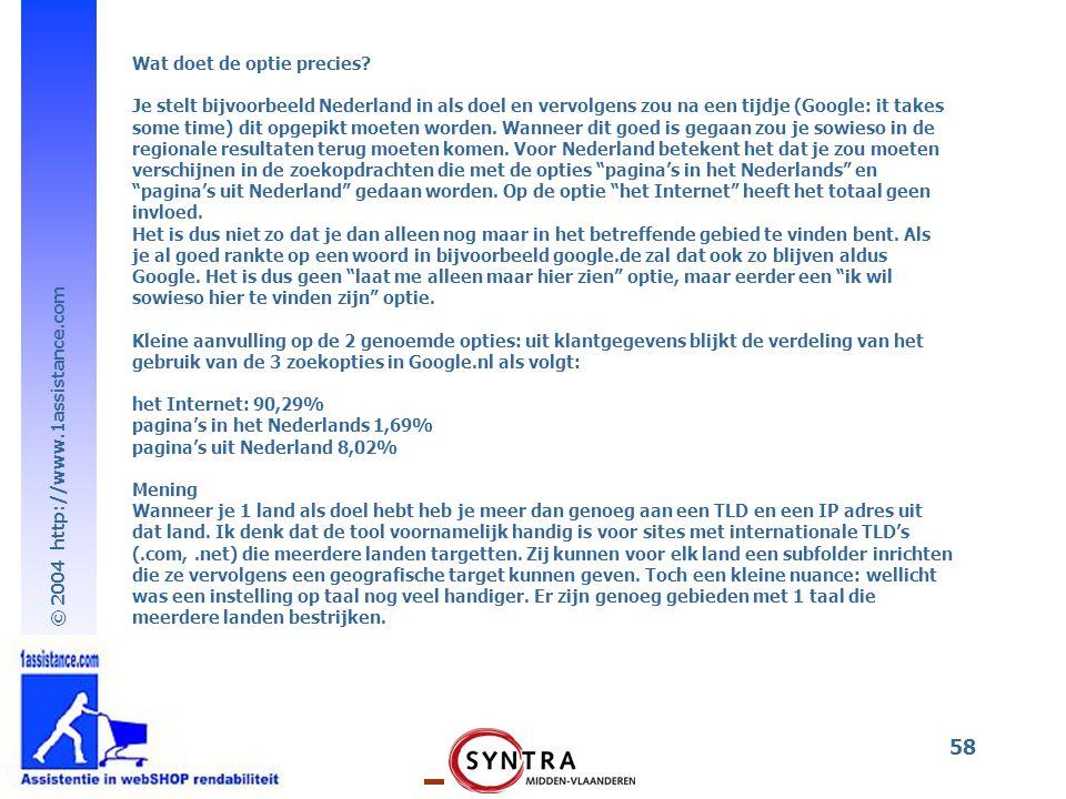 © 2004 http://www.1assistance.com 58 Wat doet de optie precies? Je stelt bijvoorbeeld Nederland in als doel en vervolgens zou na een tijdje (Google: i