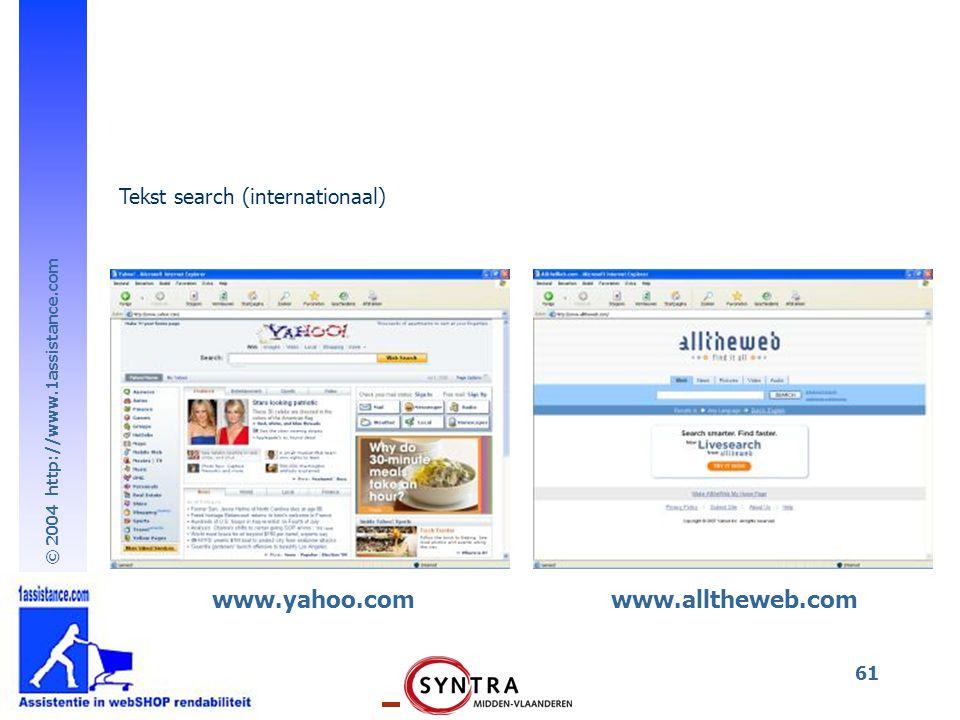 © 2004 http://www.1assistance.com 61 www.yahoo.comwww.alltheweb.com Tekst search (internationaal)