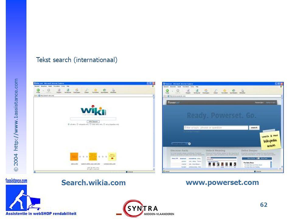 © 2004 http://www.1assistance.com 62 Search.wikia.com Tekst search (internationaal) www.powerset.com