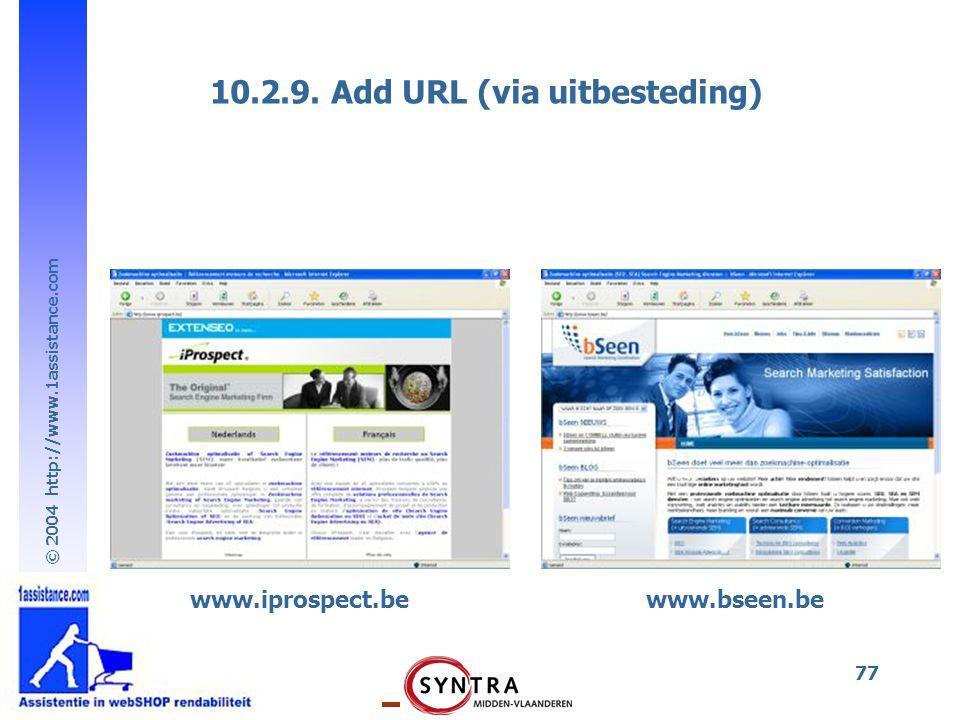 © 2004 http://www.1assistance.com 77 10.2.9. Add URL (via uitbesteding) www.iprospect.bewww.bseen.be