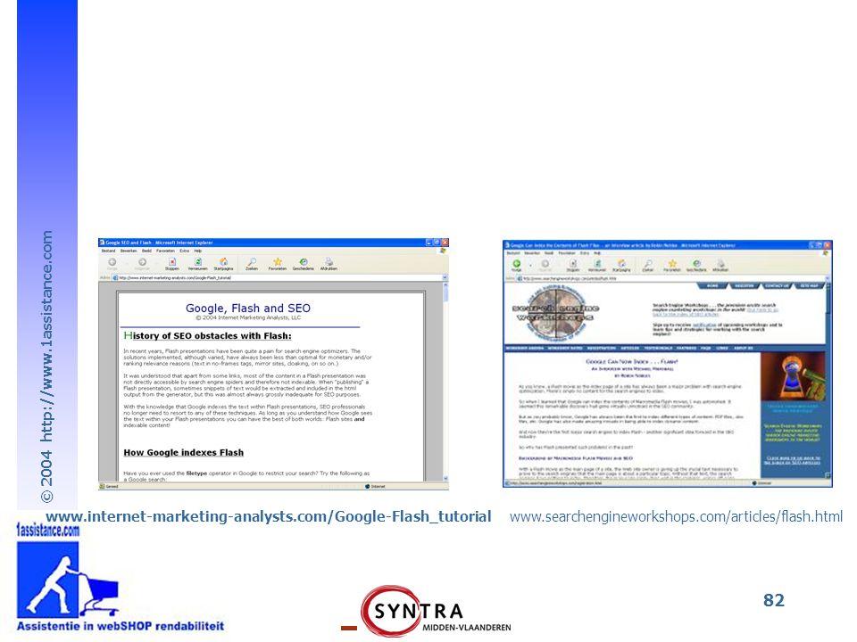 © 2004 http://www.1assistance.com 82 www.internet-marketing-analysts.com/Google-Flash_tutorialwww.searchengineworkshops.com/articles/flash.html
