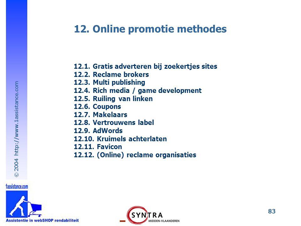 © 2004 http://www.1assistance.com 83 12.1. Gratis adverteren bij zoekertjes sites 12.2. Reclame brokers 12.3. Multi publishing 12.4. Rich media / game