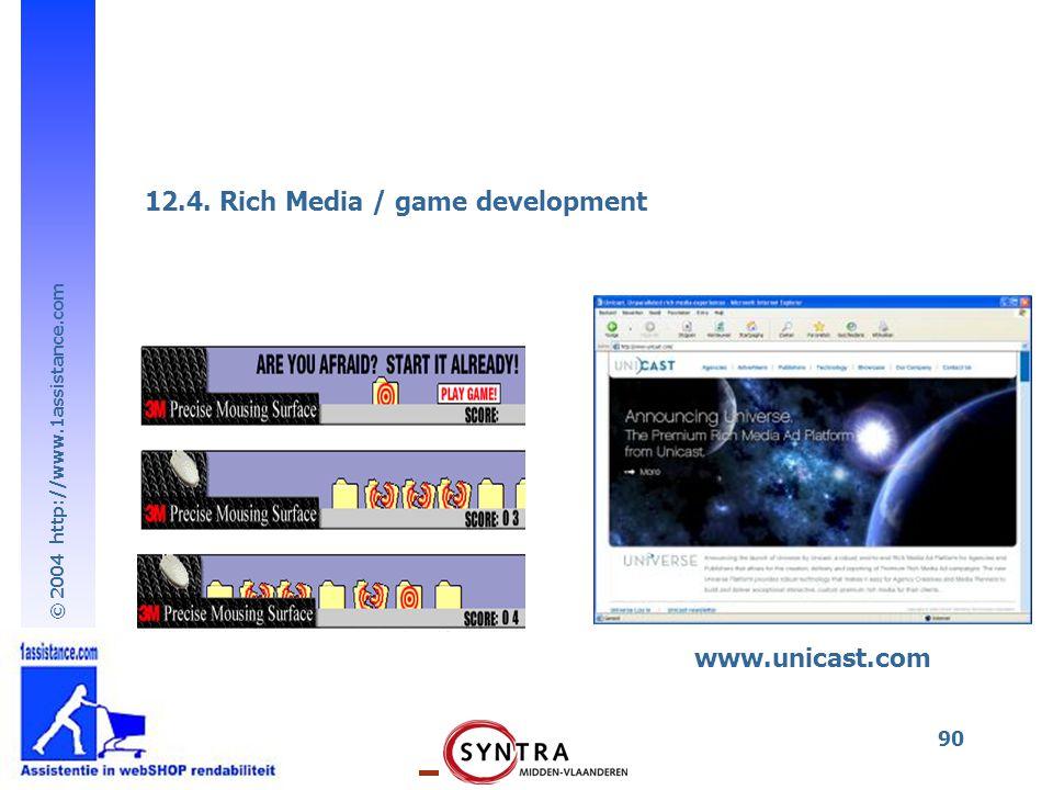 © 2004 http://www.1assistance.com 90 www.unicast.com 12.4. Rich Media / game development