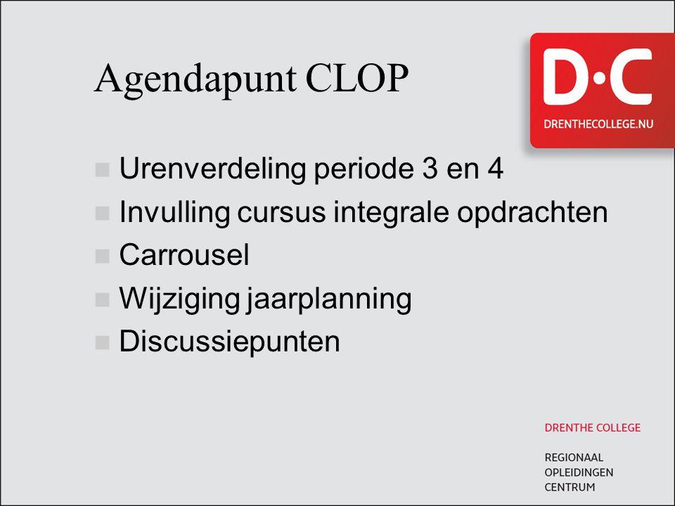 Agendapunt CLOP Urenverdeling periode 3 en 4 Invulling cursus integrale opdrachten Carrousel Wijziging jaarplanning Discussiepunten
