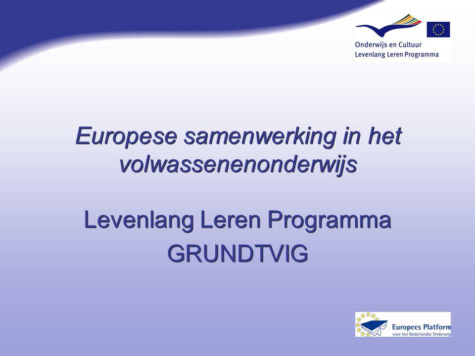 Europese samenwerking in het volwassenenonderwijs Levenlang Leren Programma GRUNDTVIG Levenlang Leren Programma GRUNDTVIG