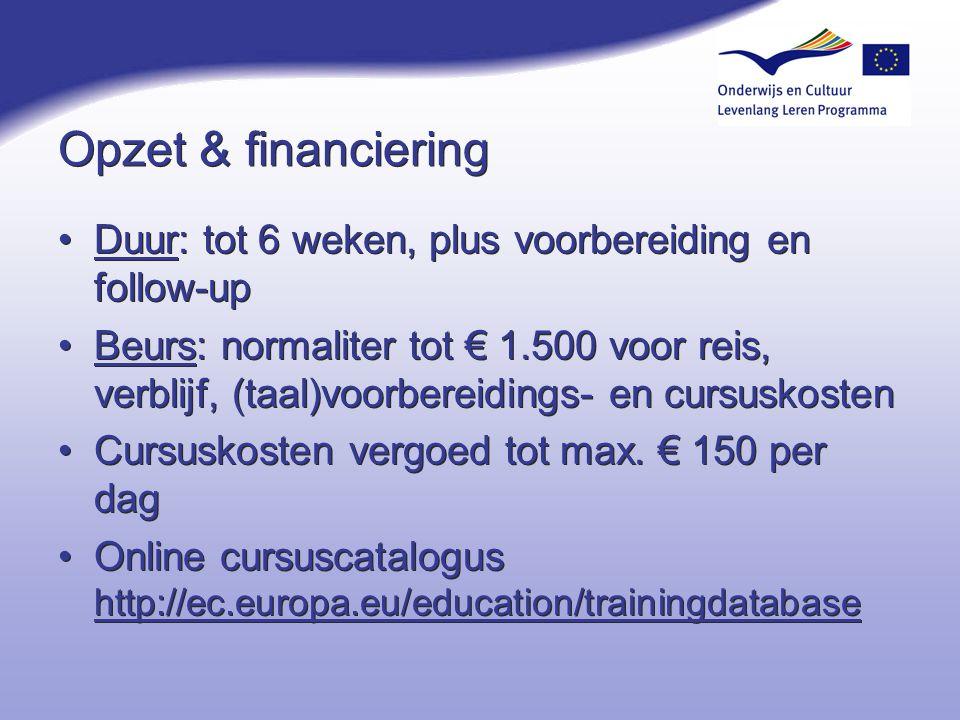 Opzet & financiering Duur: tot 6 weken, plus voorbereiding en follow-up Beurs: normaliter tot € 1.500 voor reis, verblijf, (taal)voorbereidings- en cu