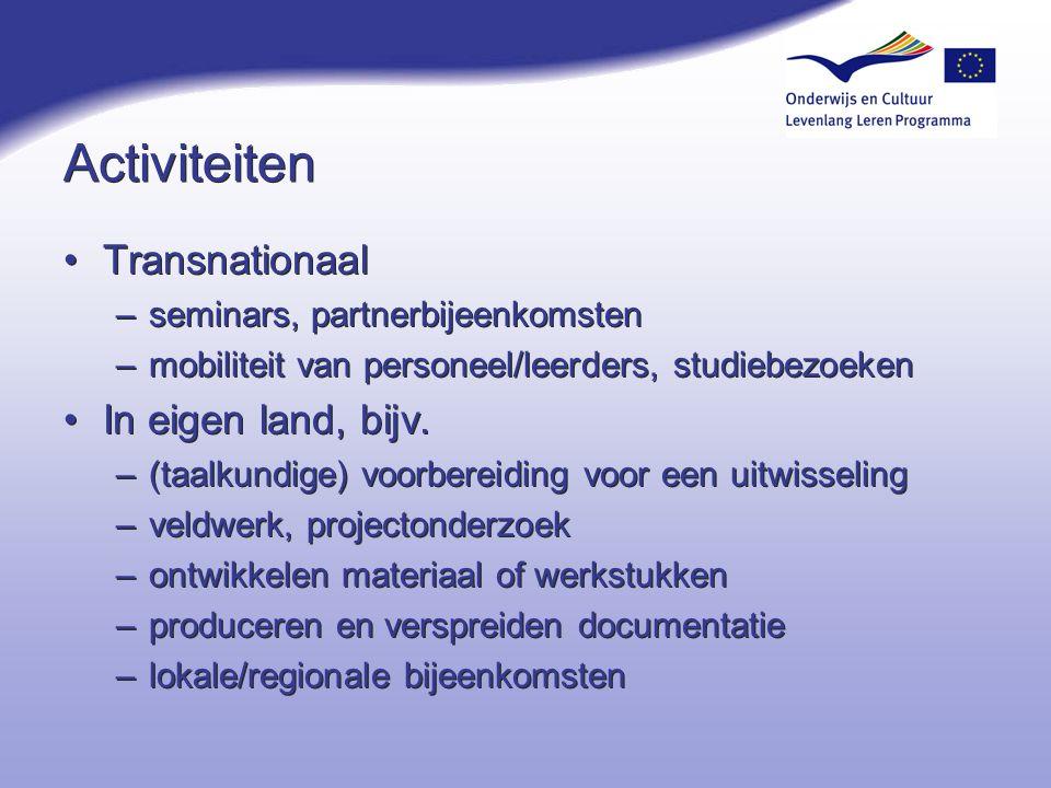 Activiteiten Transnationaal –seminars, partnerbijeenkomsten –mobiliteit van personeel/leerders, studiebezoeken In eigen land, bijv. –(taalkundige) voo