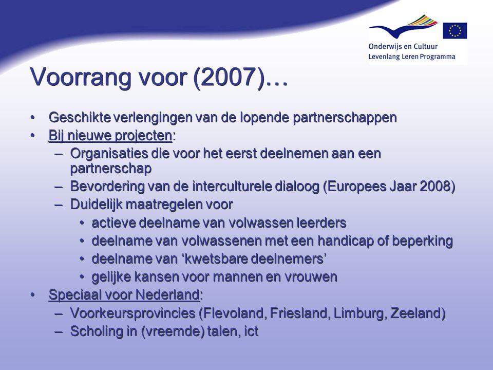 Voorrang voor (2007)… Geschikte verlengingen van de lopende partnerschappen Bij nieuwe projecten: –Organisaties die voor het eerst deelnemen aan een p