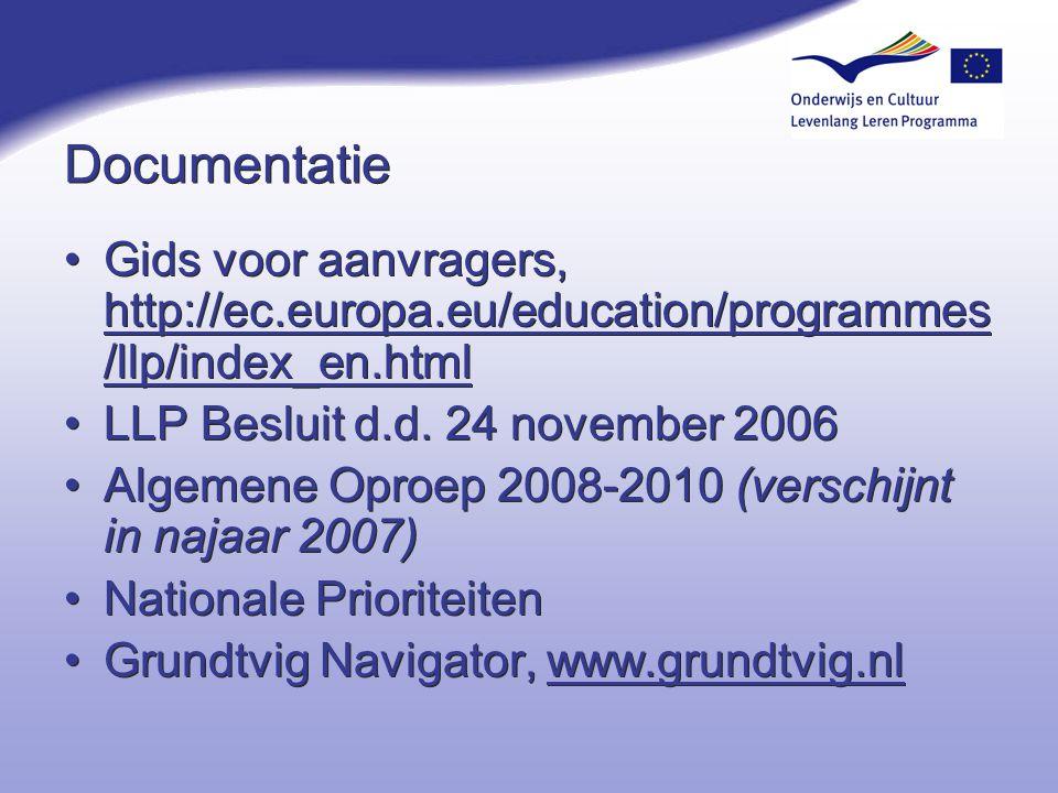 Documentatie Gids voor aanvragers, http://ec.europa.eu/education/programmes /llp/index_en.html LLP Besluit d.d. 24 november 2006 Algemene Oproep 2008-