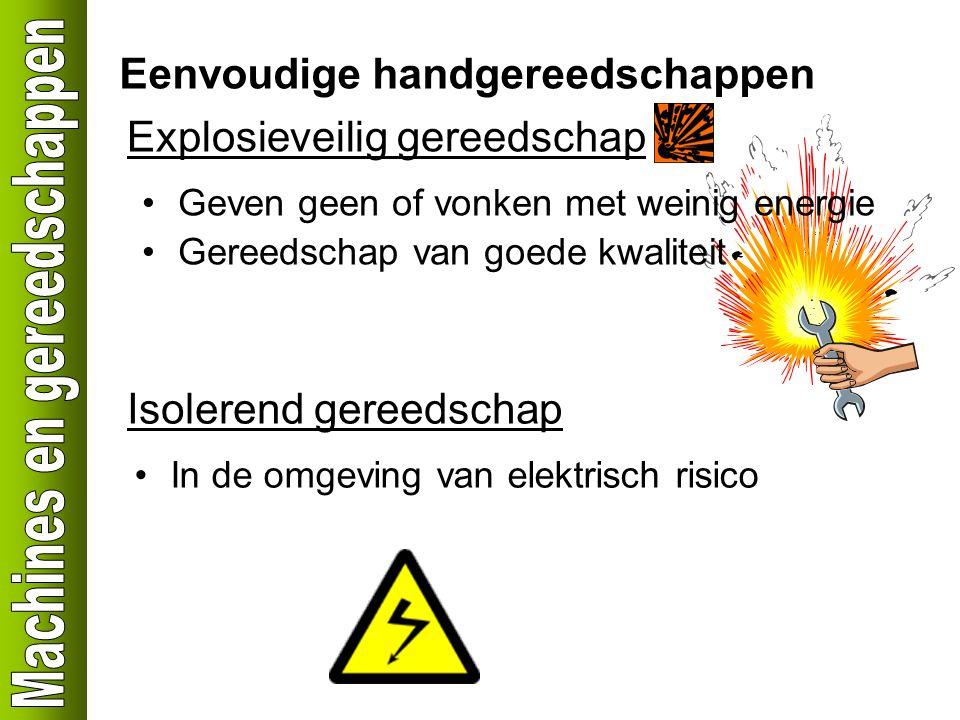 Eenvoudige handgereedschappen Explosieveilig gereedschap Geven geen of vonken met weinig energie Gereedschap van goede kwaliteit Isolerend gereedschap In de omgeving van elektrisch risico