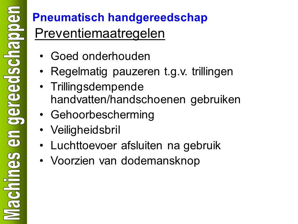 Pneumatisch handgereedschap Preventiemaatregelen Goed onderhouden Regelmatig pauzeren t.g.v. trillingen Trillingsdempende handvatten/handschoenen gebr