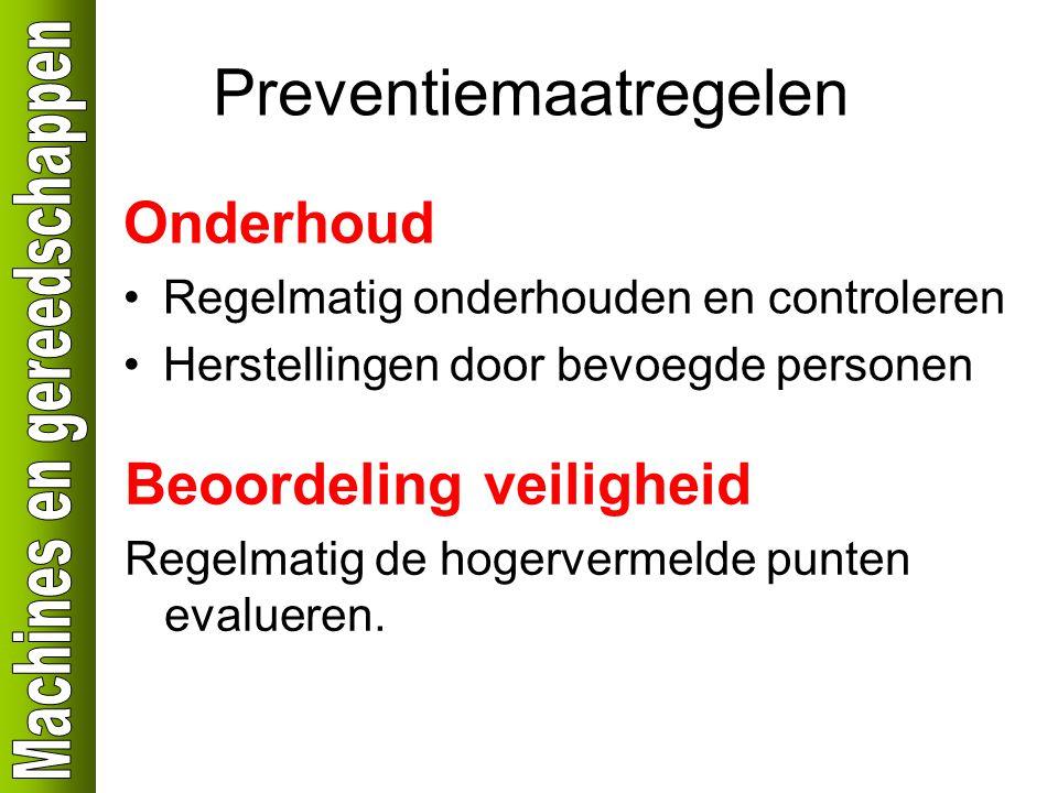 Preventiemaatregelen Onderhoud Regelmatig onderhouden en controleren Herstellingen door bevoegde personen Beoordeling veiligheid Regelmatig de hogervermelde punten evalueren.
