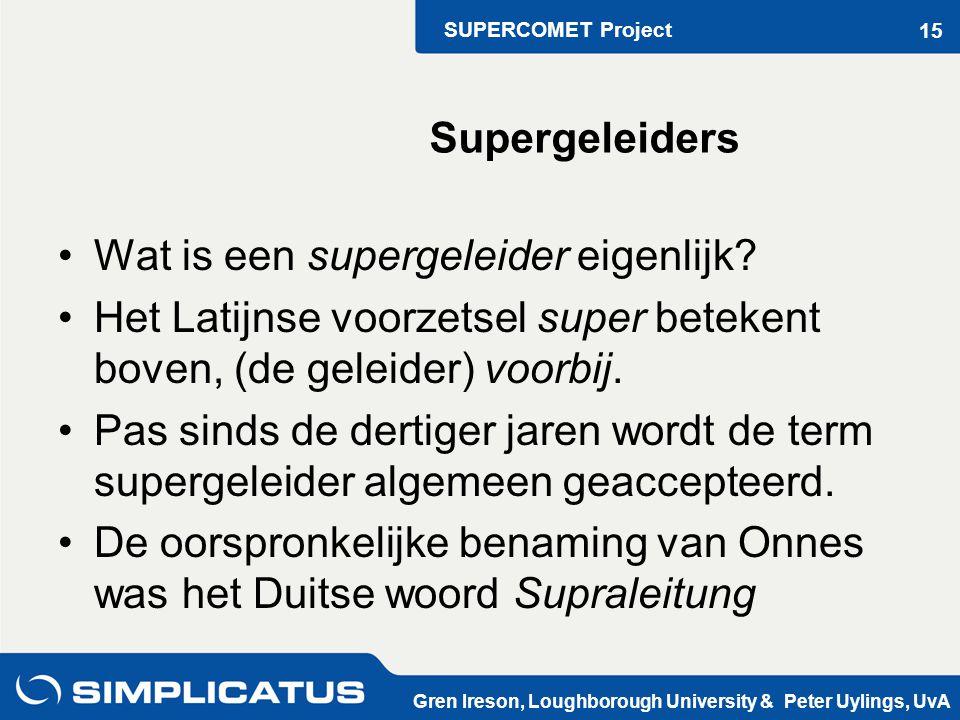 SUPERCOMET Project Gren Ireson, Loughborough University & Peter Uylings, UvA 15 Wat is een supergeleider eigenlijk.