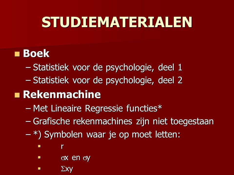 STUDIEMATERIALEN Boek Boek –Statistiek voor de psychologie, deel 1 –Statistiek voor de psychologie, deel 2 Rekenmachine Rekenmachine –Met Lineaire Reg