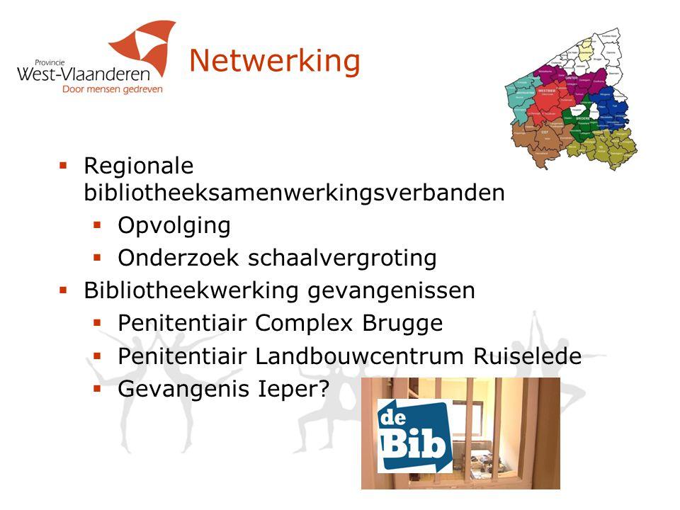Netwerking  Regionale bibliotheeksamenwerkingsverbanden  Opvolging  Onderzoek schaalvergroting  Bibliotheekwerking gevangenissen  Penitentiair Complex Brugge  Penitentiair Landbouwcentrum Ruiselede  Gevangenis Ieper?