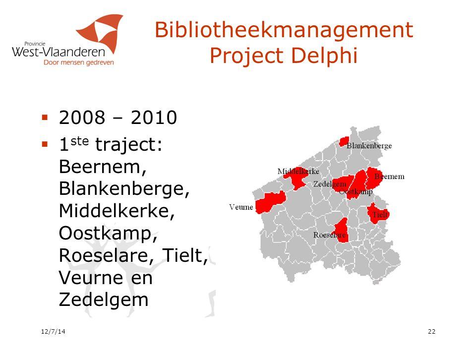 Bibliotheekmanagement Project Delphi 12/7/1422  2008 – 2010  1 ste traject: Beernem, Blankenberge, Middelkerke, Oostkamp, Roeselare, Tielt, Veurne en Zedelgem