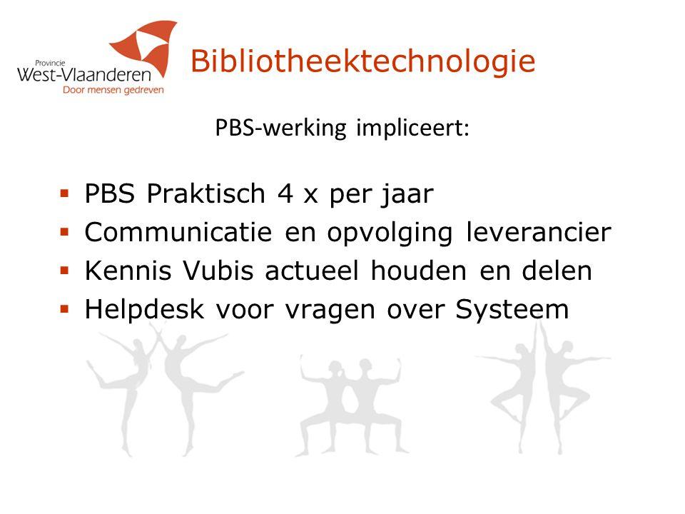 Bibliotheektechnologie PBS-werking impliceert:  PBS Praktisch 4 x per jaar  Communicatie en opvolging leverancier  Kennis Vubis actueel houden en delen  Helpdesk voor vragen over Systeem