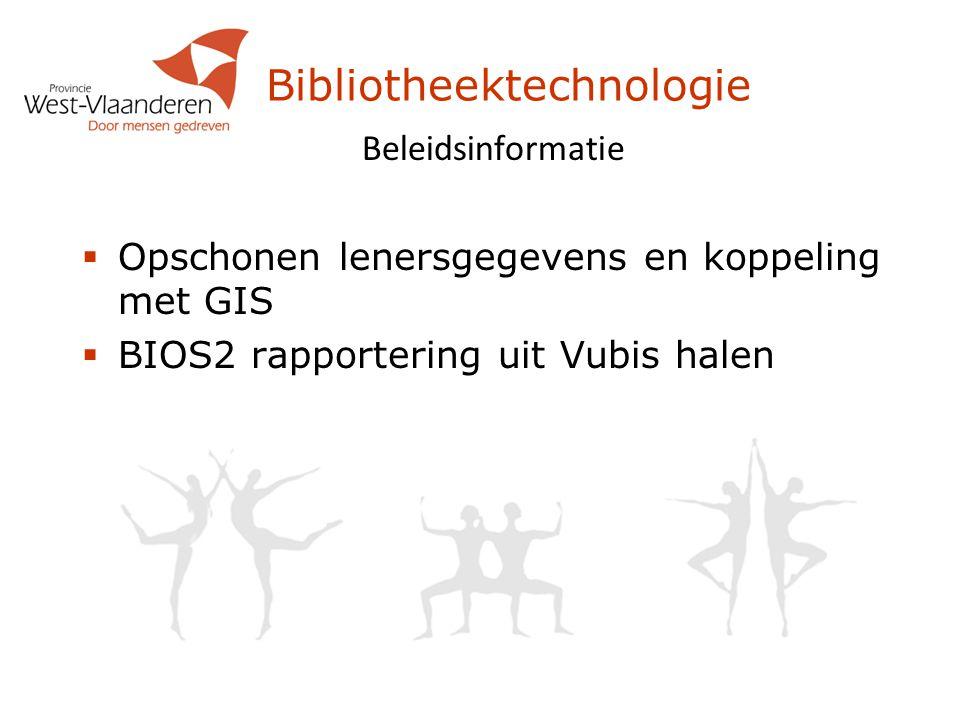 Bibliotheektechnologie Beleidsinformatie  Opschonen lenersgegevens en koppeling met GIS  BIOS2 rapportering uit Vubis halen
