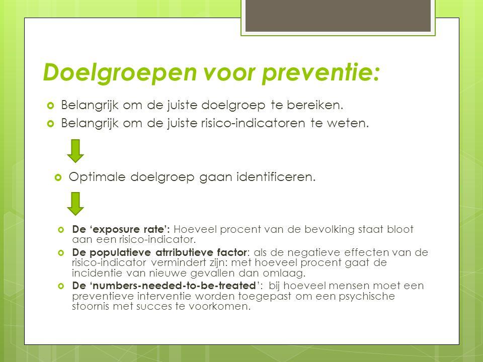 Doelgroepen voor preventie:  Belangrijk om de juiste doelgroep te bereiken.  Belangrijk om de juiste risico-indicatoren te weten.  Optimale doelgro