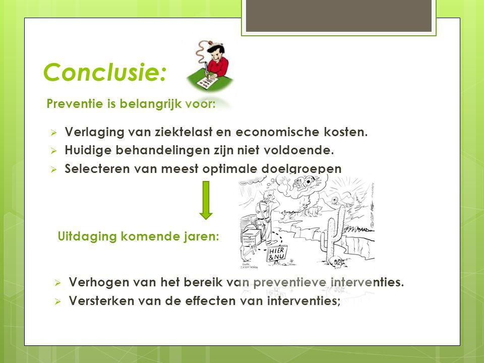 Conclusie: Preventie is belangrijk voor:  Verlaging van ziektelast en economische kosten.  Huidige behandelingen zijn niet voldoende.  Selecteren v