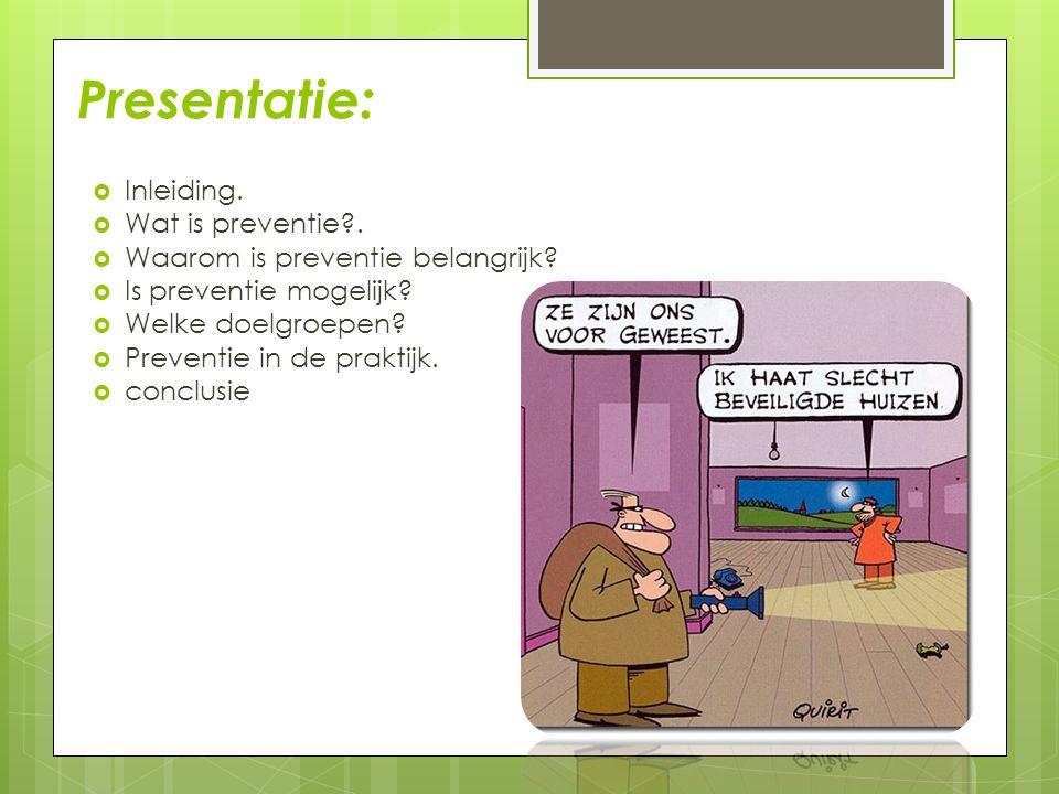 Presentatie:  Inleiding.  Wat is preventie?.  Waarom is preventie belangrijk?  Is preventie mogelijk?  Welke doelgroepen?  Preventie in de prakt