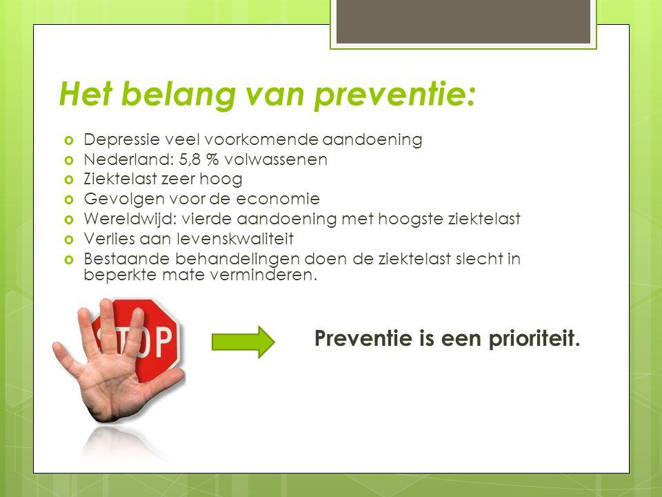 Het belang van preventie:  Depressie veel voorkomende aandoening  Nederland: 5,8 % volwassenen  Ziektelast zeer hoog  Gevolgen voor de economie 