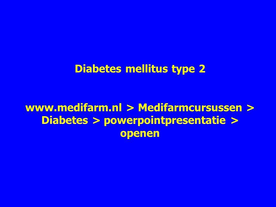 Diabetes mellitus type 2 www.medifarm.nl > Medifarmcursussen > Diabetes > powerpointpresentatie > openen