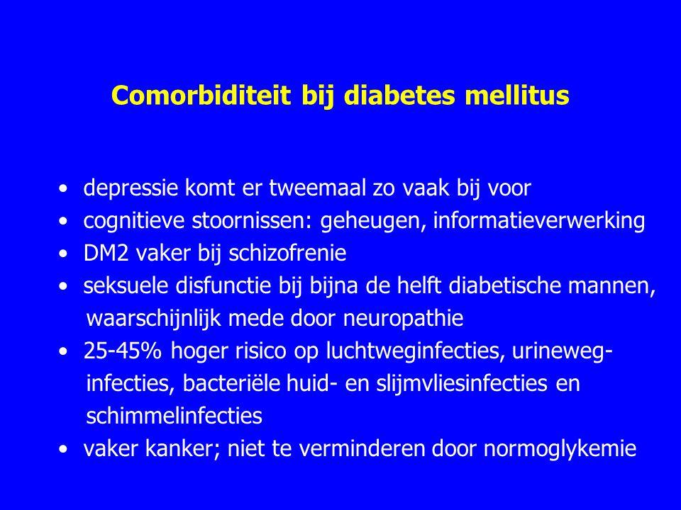 Comorbiditeit bij diabetes mellitus depressie komt er tweemaal zo vaak bij voor cognitieve stoornissen: geheugen, informatieverwerking DM2 vaker bij schizofrenie seksuele disfunctie bij bijna de helft diabetische mannen, waarschijnlijk mede door neuropathie 25-45% hoger risico op luchtweginfecties, urineweg- infecties, bacteriële huid- en slijmvliesinfecties en schimmelinfecties vaker kanker; niet te verminderen door normoglykemie
