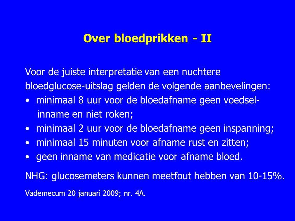 Over bloedprikken - II Voor de juiste interpretatie van een nuchtere bloedglucose-uitslag gelden de volgende aanbevelingen: minimaal 8 uur voor de blo