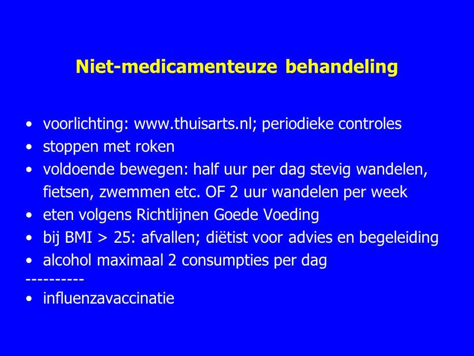 Niet-medicamenteuze behandeling voorlichting: www.thuisarts.nl; periodieke controles stoppen met roken voldoende bewegen: half uur per dag stevig wandelen, fietsen, zwemmen etc.