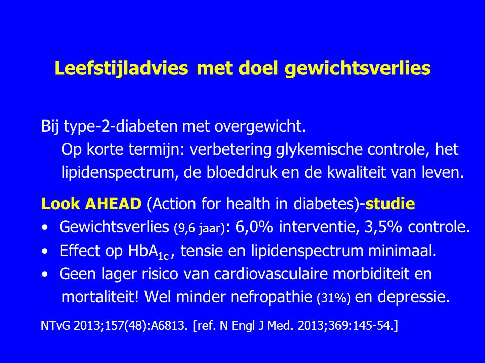 Leefstijladvies met doel gewichtsverlies Bij type-2-diabeten met overgewicht. Op korte termijn: verbetering glykemische controle, het lipidenspectrum,