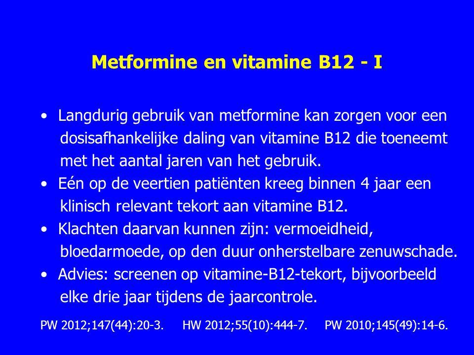 Metformine en vitamine B12 - I Langdurig gebruik van metformine kan zorgen voor een dosisafhankelijke daling van vitamine B12 die toeneemt met het aantal jaren van het gebruik.