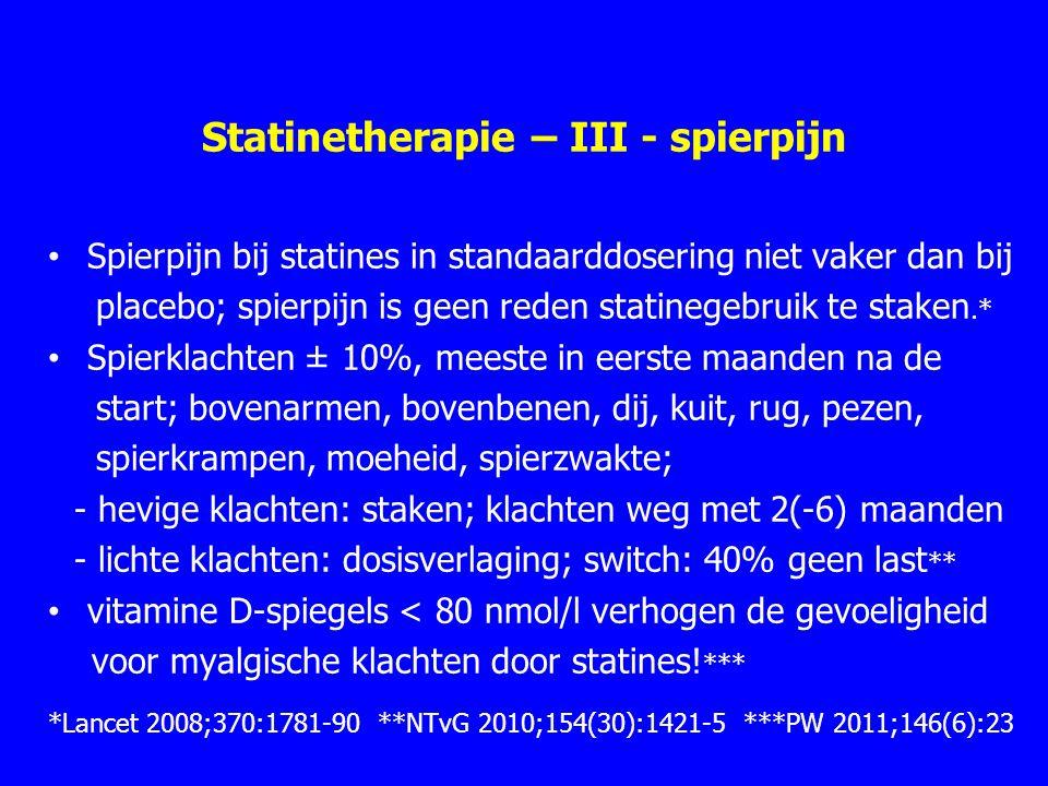 Statinetherapie – III - spierpijn Spierpijn bij statines in standaarddosering niet vaker dan bij placebo; spierpijn is geen reden statinegebruik te st