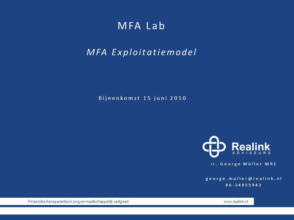 Financiële transparantie in zorg en maatschappelijk vastgoed www.realink.nl ir. George Müller MRE george.muller@realink.nl 06-34855943 MFA Lab MFA Exp