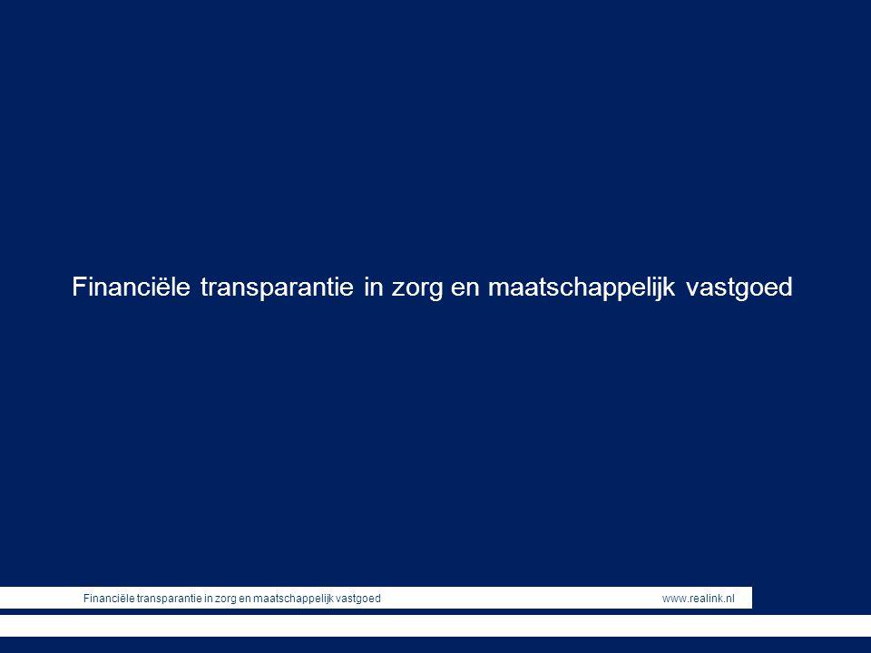 Financiële transparantie in zorg en maatschappelijk vastgoed www.realink.nl Financiële transparantie in zorg en maatschappelijk vastgoed