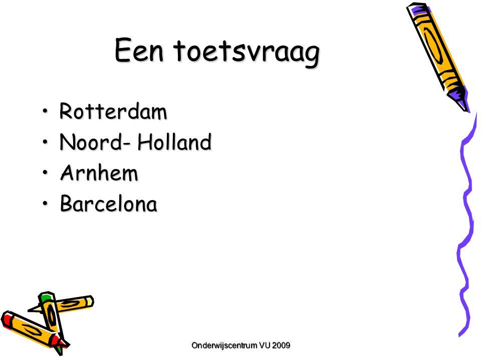 Een toetsvraag RotterdamRotterdam Noord- HollandNoord- Holland ArnhemArnhem BarcelonaBarcelona