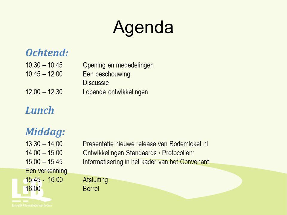 Agenda Ochtend: 10:30 – 10:45 Opening en mededelingen 10:45 – 12.00 Een beschouwing Discussie 12.00 – 12.30Lopende ontwikkelingen Lunch Middag: 13.30 – 14.00Presentatie nieuwe release van Bodemloket.nl 14.00 – 15.00Ontwikkelingen Standaards / Protocollen: 15.00 – 15.45Informatisering in het kader van het Convenant.