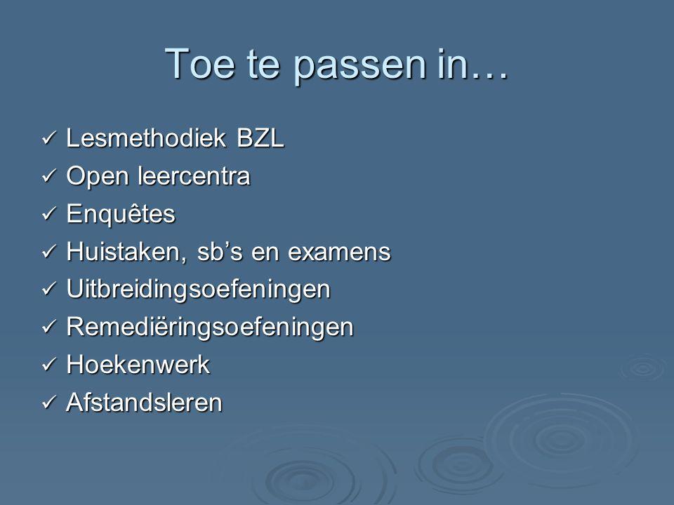 Toe te passen in… Lesmethodiek BZL Lesmethodiek BZL Open leercentra Open leercentra Enquêtes Enquêtes Huistaken, sb's en examens Huistaken, sb's en ex