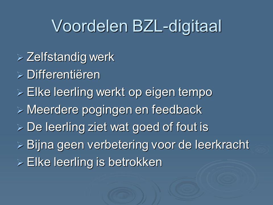 Voordelen BZL-digitaal  Zelfstandig werk  Differentiëren  Elke leerling werkt op eigen tempo  Meerdere pogingen en feedback  De leerling ziet wat