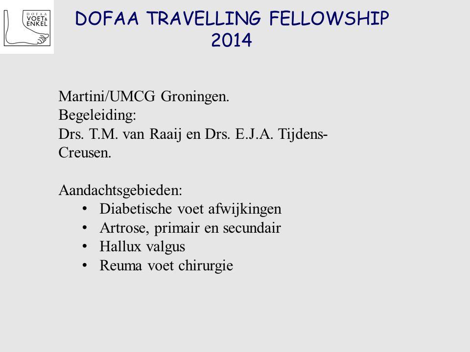DOFAA TRAVELLING FELLOWSHIP 2014 Martini/UMCG Groningen. Begeleiding: Drs. T.M. van Raaij en Drs. E.J.A. Tijdens- Creusen. Aandachtsgebieden: Diabetis