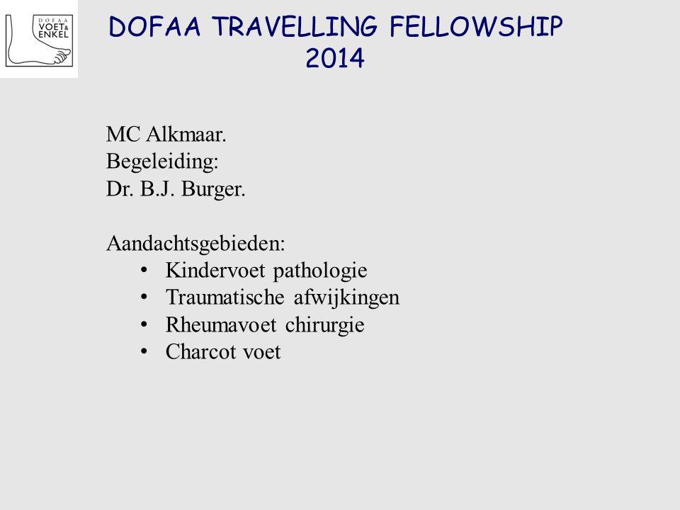 DOFAA TRAVELLING FELLOWSHIP 2014 MC Alkmaar. Begeleiding: Dr. B.J. Burger. Aandachtsgebieden: Kindervoet pathologie Traumatische afwijkingen Rheumavoe