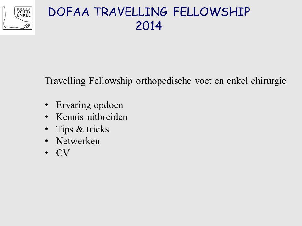 DOFAA TRAVELLING FELLOWSHIP 2014 Travelling Fellowship orthopedische voet en enkel chirurgie Ervaring opdoen Kennis uitbreiden Tips & tricks Netwerken