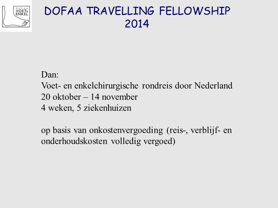 DOFAA TRAVELLING FELLOWSHIP 2014 Dan: Voet- en enkelchirurgische rondreis door Nederland 20 oktober – 14 november 4 weken, 5 ziekenhuizen op basis van